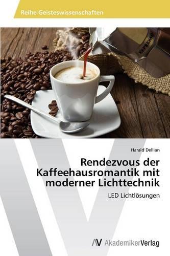 Rendezvous Der Kaffeehausromantik Mit Moderner Lichttechnik (Paperback)