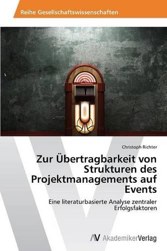 Zur Ubertragbarkeit Von Strukturen Des Projektmanagements Auf Events (Paperback)