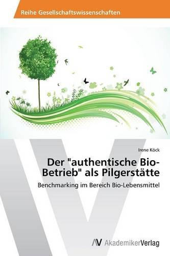 Der Authentische Bio-Betrieb ALS Pilgerstatte (Paperback)