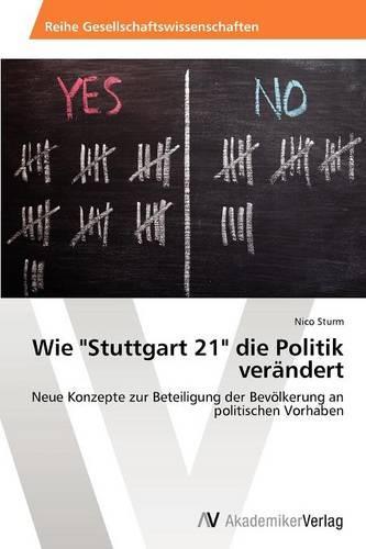 Wie Stuttgart 21 Die Politik Verandert (Paperback)