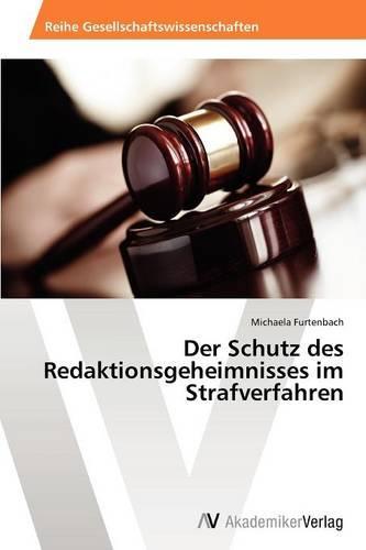 Der Schutz Des Redaktionsgeheimnisses Im Strafverfahren (Paperback)