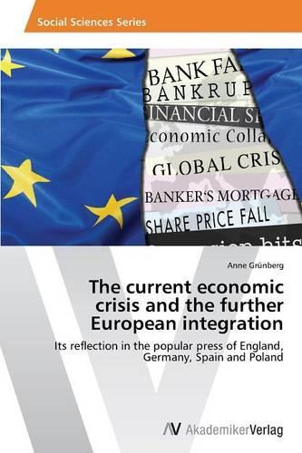 Thecurrenteconomic Crisis Andthe Further European Integration (Paperback)