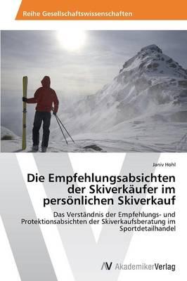 Die Empfehlungsabsichten Der Skiverkaufer Im Personlichen Skiverkauf (Paperback)