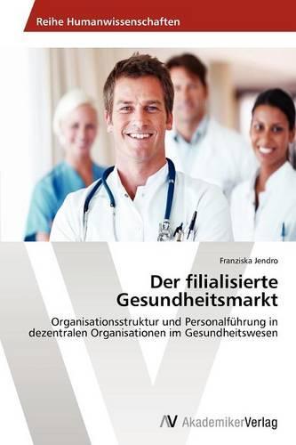 Der Filialisierte Gesundheitsmarkt (Paperback)
