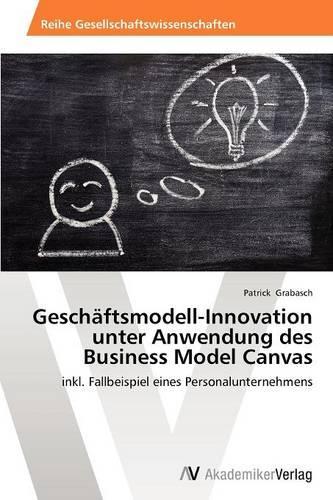 Geschaftsmodell-Innovation Unter Anwendung Des Business Model Canvas (Paperback)
