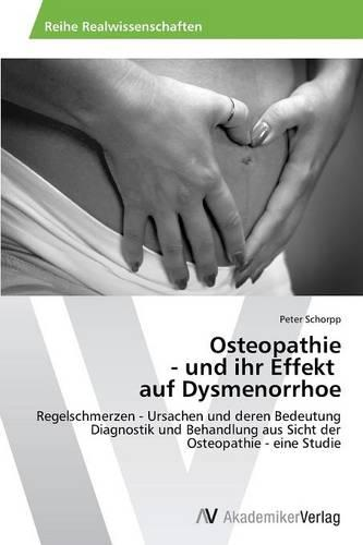 Osteopathie - Und Ihr Effekt Auf Dysmenorrhoe (Paperback)