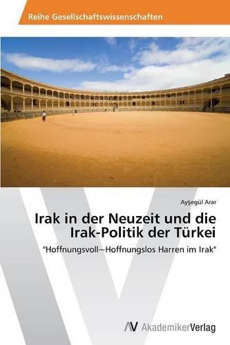 Irak in Der Neuzeit Und Die Irak-Politik Der Turkei (Paperback)