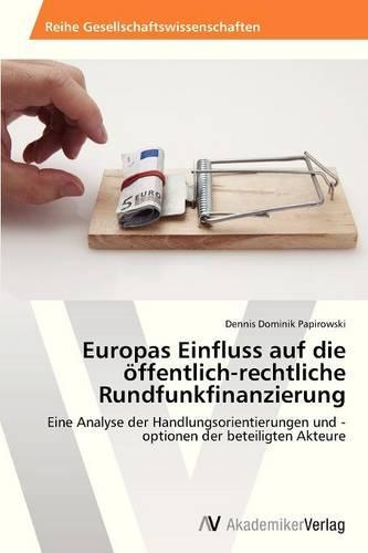 Europas Einfluss Auf Die Offentlich-Rechtliche Rundfunkfinanzierung (Paperback)