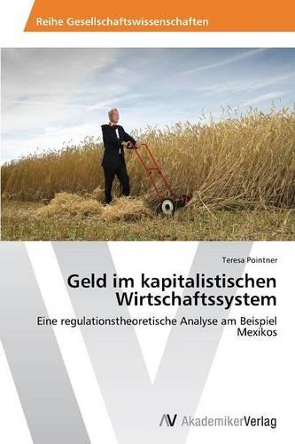 Geld Im Kapitalistischen Wirtschaftssystem (Paperback)