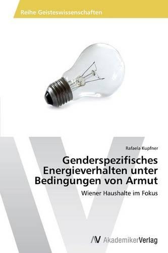 Genderspezifisches Energieverhalten Unter Bedingungen Von Armut (Paperback)
