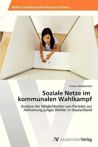 Soziale Netze Im Kommunalen Wahlkampf (Paperback)