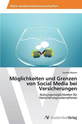 Moglichkeiten Und Grenzen Von Social Media Bei Versicherungen (Paperback)