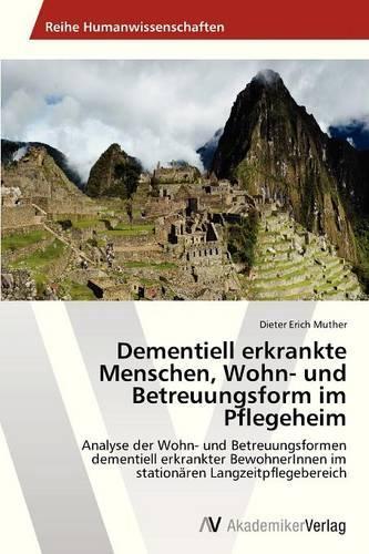 Dementiell Erkrankte Menschen, Wohn- Und Betreuungsform Im Pflegeheim (Paperback)