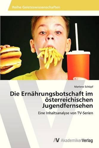 Die Ernahrungsbotschaft Im Osterreichischen Jugendfernsehen (Paperback)