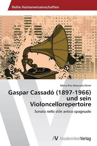 Gaspar Cassado (1897-1966) Und Sein Violoncellorepertoire (Paperback)