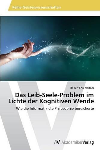 Das Leib-Seele-Problem Im Lichte Der Kognitiven Wende (Paperback)