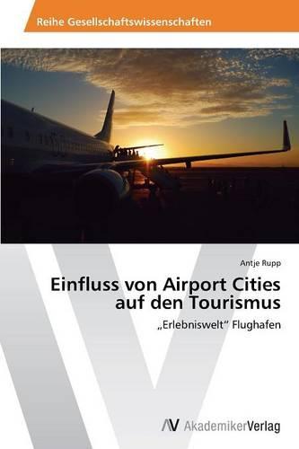 Einfluss Von Airport Cities Auf Den Tourismus (Paperback)