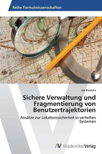 Sichere Verwaltung Und Fragmentierung Von Benutzertrajektorien (Paperback)