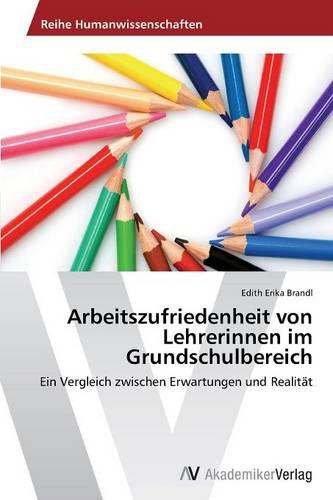 Arbeitszufriedenheit Von Lehrerinnen Im Grundschulbereich (Paperback)