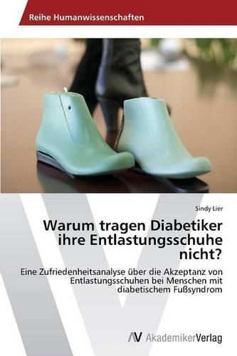 Warum Tragen Diabetiker Ihre Entlastungsschuhe Nicht? (Paperback)