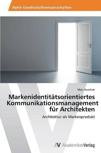 Markenidentitatsorientiertes Kommunikationsmanagement Fur Architekten (Paperback)