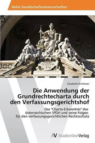 Die Anwendung Der Grundrechtecharta Durch Den Verfassungsgerichtshof (Paperback)