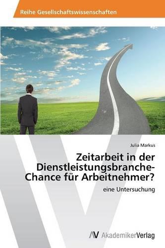 Zeitarbeit in Der Dienstleistungsbranche-Chance Fur Arbeitnehmer? (Paperback)