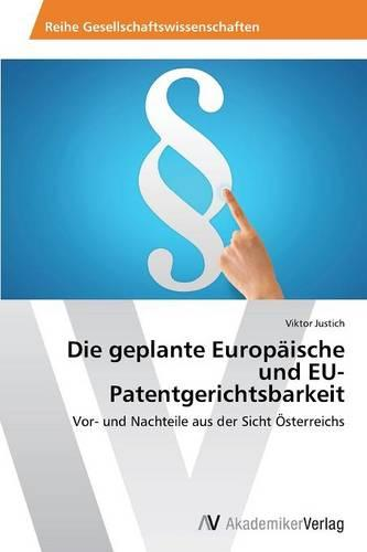 Die Geplante Europaische Und Eu-Patentgerichtsbarkeit (Paperback)