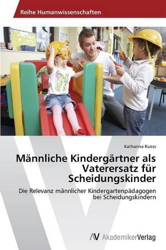 Mannliche Kindergartner ALS Vaterersatz Fur Scheidungskinder (Paperback)