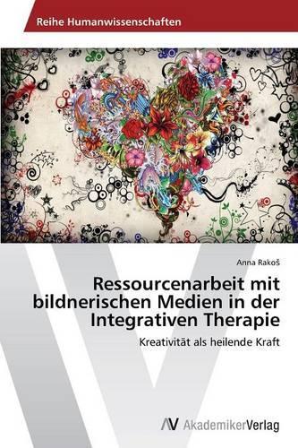Ressourcenarbeit Mit Bildnerischen Medien in Der Integrativen Therapie (Paperback)