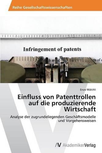 Einfluss Von Patenttrollen Auf Die Produzierende Wirtschaft (Paperback)