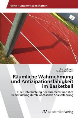 Raumliche Wahrnehmung Und Antizipationsfahigkeit Im Basketball (Paperback)