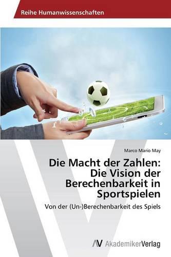 Die Macht Der Zahlen: Die Vision Der Berechenbarkeit in Sportspielen (Paperback)