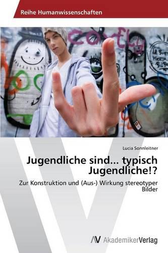 Jugendliche Sind... Typisch Jugendliche!? (Paperback)