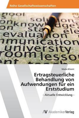 Ertragsteuerliche Behandlung Von Aufwendungen Fur Ein Erststudium (Paperback)