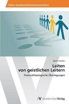 Leiten Von Geistlichen Leitern (Paperback)