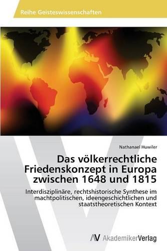 Das Volkerrechtliche Friedenskonzept in Europa Zwischen 1648 Und 1815 (Paperback)