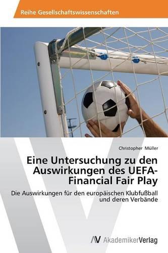 Eine Untersuchung Zu Den Auswirkungen Des Uefa-Financial Fair Play (Paperback)