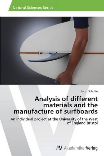 Analysis of Different Materials and the Manufacture of Surfboards (Paperback)