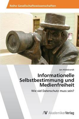 Informationelle Selbstbestimmung Und Medienfreiheit (Paperback)