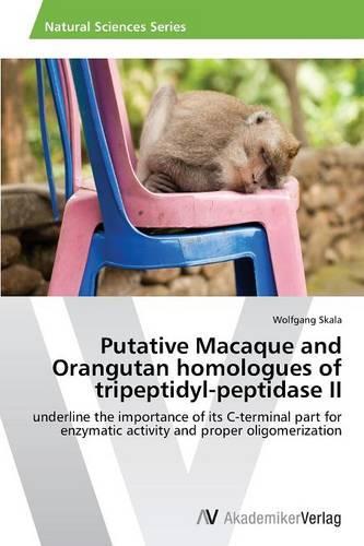 Putative Macaque and Orangutan Homologues of Tripeptidyl-Peptidase II (Paperback)