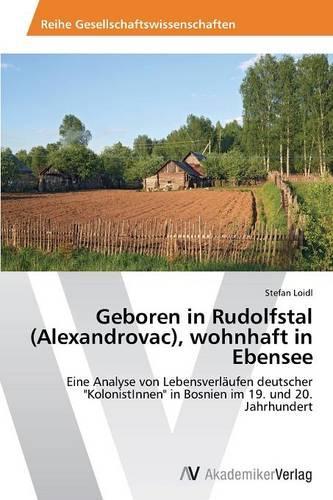 Geboren in Rudolfstal (Alexandrovac), Wohnhaft in Ebensee (Paperback)