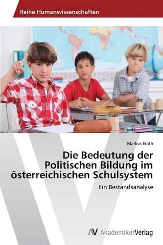 Die Bedeutung Der Politischen Bildung Im Osterreichischen Schulsystem (Paperback)