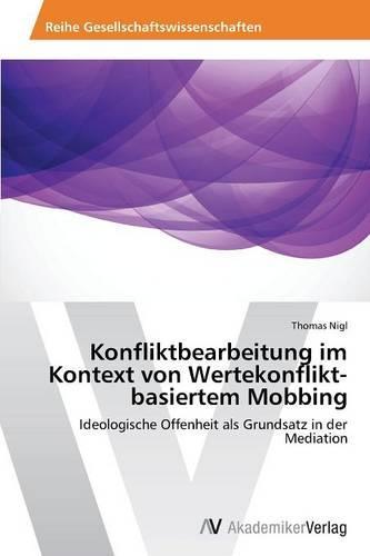 Konfliktbearbeitung Im Kontext Von Wertekonflikt-Basiertem Mobbing (Paperback)
