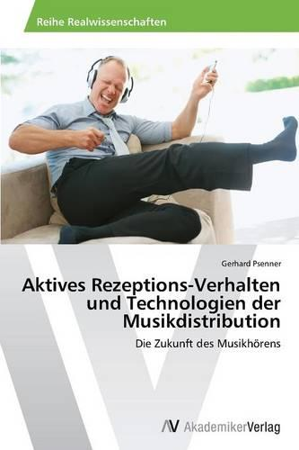 Aktives Rezeptions-Verhalten Und Technologien Der Musikdistribution (Paperback)