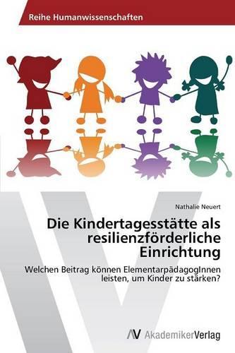 Die Kindertagesstatte ALS Resilienzforderliche Einrichtung (Paperback)