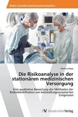 Die Risikoanalyse in der stationaren medizinischen Versorgung (Paperback)