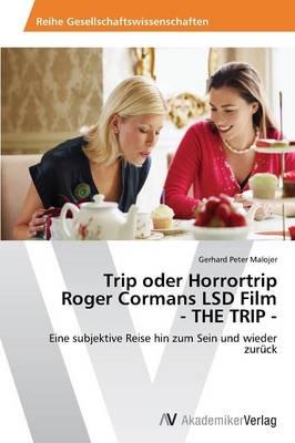 Trip Oder Horrortrip Roger Cormans LSD Film - The Trip - (Paperback)