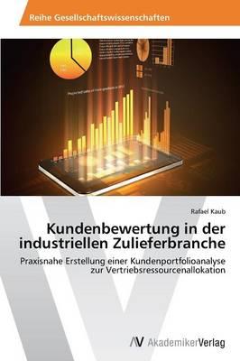 Kundenbewertung in Der Industriellen Zulieferbranche (Paperback)
