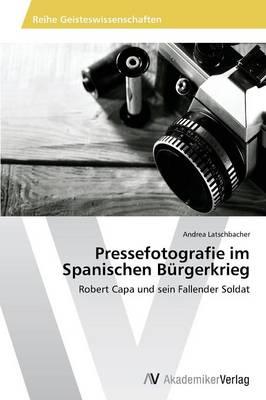 Pressefotografie Im Spanischen Burgerkrieg (Paperback)